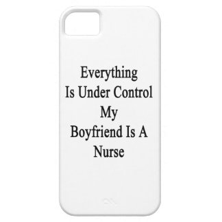 Everything Is Under Control My Boyfriend Is A Nurs Case For The iPhone 5