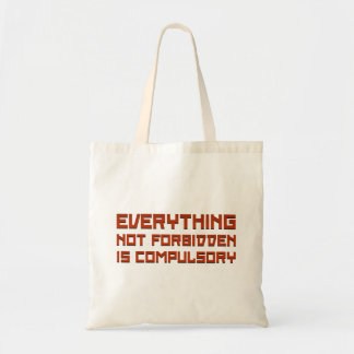 Everything Not Forbidden Is Compulsory Tote Bags