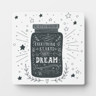 Everything Starts With A Dream Plaques