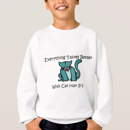 Everything Tastes Better With Cat Hair In It Sweatshirt