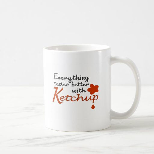 Everything Tastes Better With Ketchup Mug