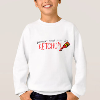 Everything Tastes Better with Ketchup Sweatshirt