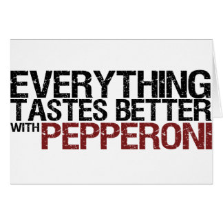 Everything tastes better with pepperoni greeting cards