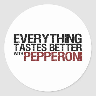 Everything tastes better with pepperoni round stickers