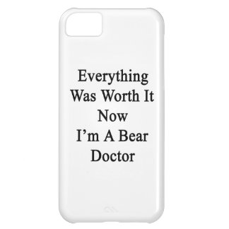 Everything Was Worth It Now I m A Bear Doctor iPhone 5C Covers