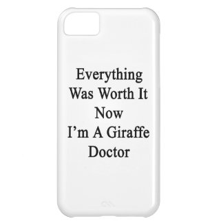 Everything Was Worth It Now I m A Giraffe Doctor Case For iPhone 5C