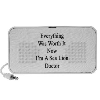 Everything Was Worth It Now I m A Sea Lion Doctor Portable Speaker