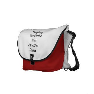 Everything Was Worth It Now I m A Seal Doctor Courier Bag