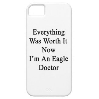 Everything Was Worth It Now I m An Eagle Doctor Case For iPhone 5/5S