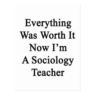 Everything Was Worth It Now I'm A Sociology Teache Postcard