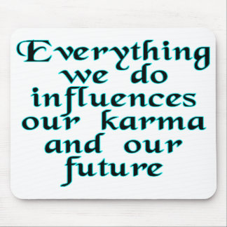 Everything we do influences our karma & our future mouse pad