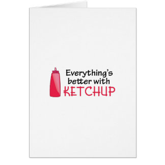 Everything's Better With Ketchup Greeting Card