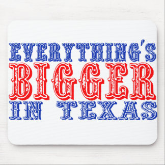Everything's Bigger in Texas Mouse Mat