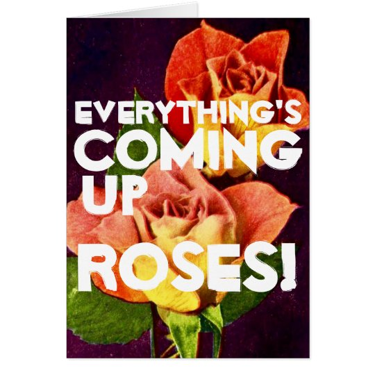 Everything's Coming Up ROSES Congratulations Card