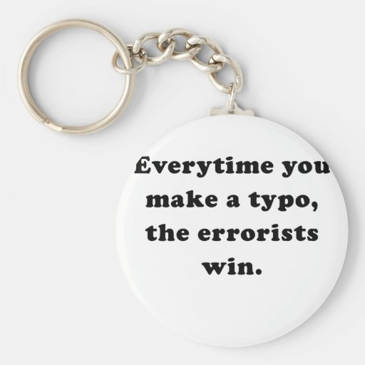 Everytime you make a Typo the Errorists Win Keychain