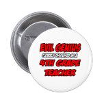 Evil Genius...4th Grade Teacher 6 Cm Round Badge