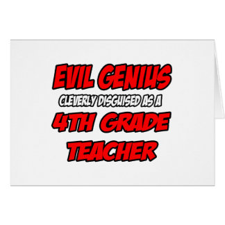 Evil Genius...4th Grade Teacher Cards