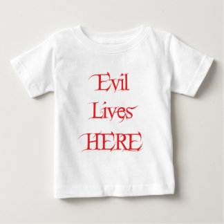 Evil Lives Here Baby T-Shirt