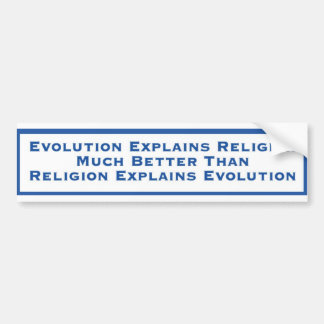 Evolution Explains religion Bumper Sticker