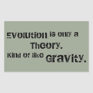 Evolution is only a Theory.  Kind of like Gravity. Rectangular Sticker