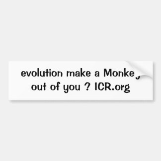 evolution make a Monkey out of you ? ICR.org Bumper Sticker