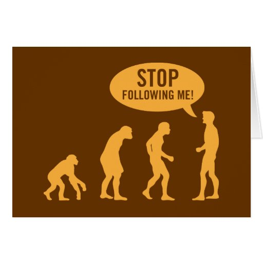 evolution - stop following me! greeting cards