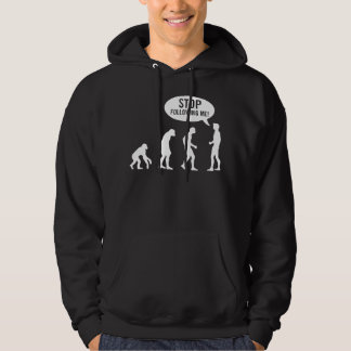 evolution - stop following me! hoodie