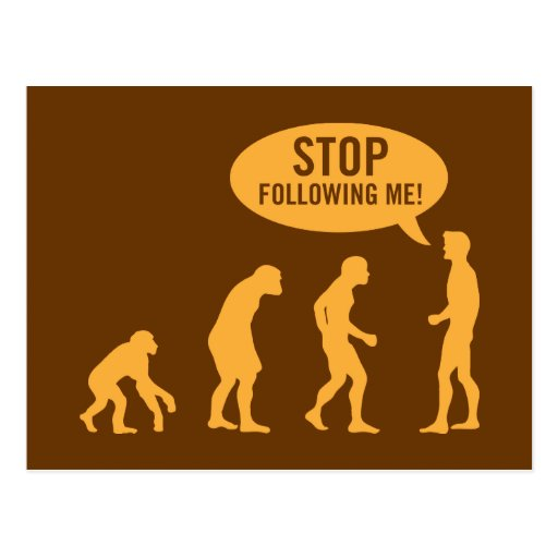 evolution - stop following me! post cards