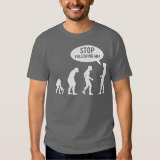 evolution - stop following me! t shirts