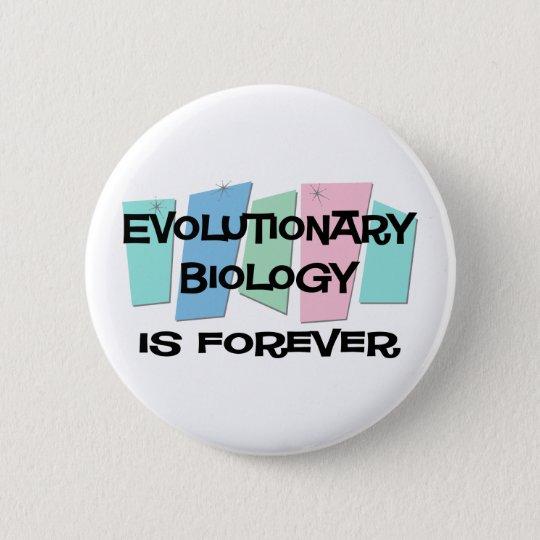Evolutionary Biology Is Forever 6 Cm Round Badge