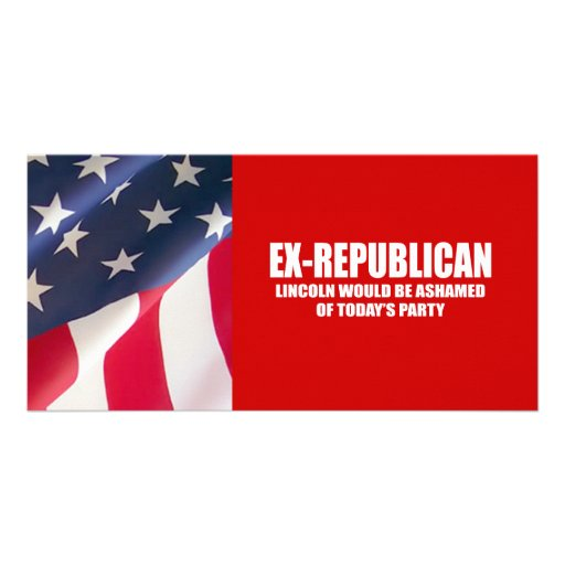 Ex-Republican - Lincoln would be ashamed Photo Greeting Card