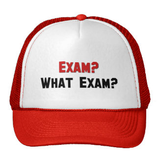 Exam? What Exam? Trucker Hats