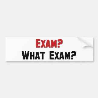 Exam? What Exam? Car Bumper Sticker