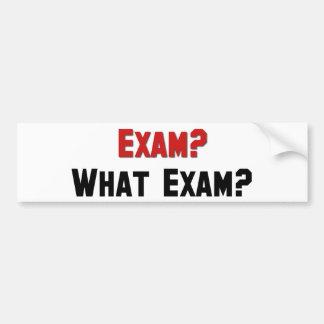 Exam? What Exam? Bumper Sticker