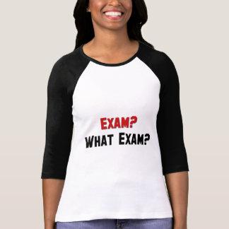 Exam? What Exam? Shirts