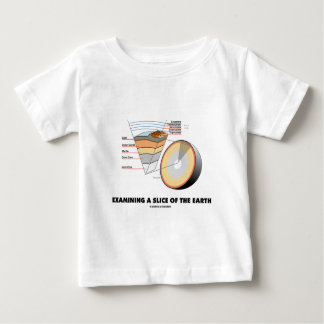Examining A Slice Of The Earth (Earth Science) Baby T-Shirt