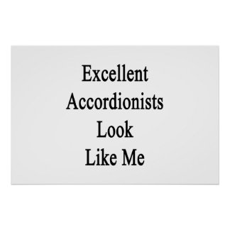 Excellent Accordionists Look Like Me Print