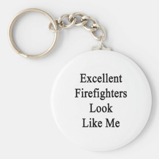 Excellent Firefighters Look Like Me Key Chains