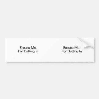 Excuse Me For Butting In.ai Bumper Stickers