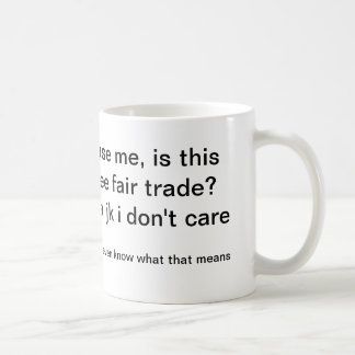 Excuse me, is this coffee fair trade? coffee mug