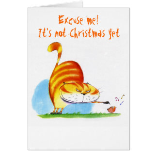 Excuse me It s not Christmas yet Greeting Cards