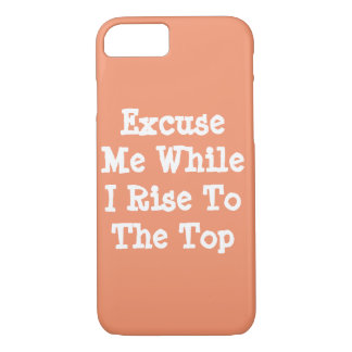 Excuse Me While I Rise To The Top - Phone Cases
