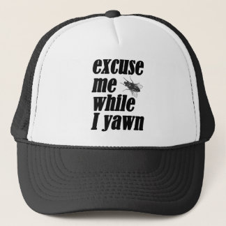 Excuse me while I yawn Trucker Hat