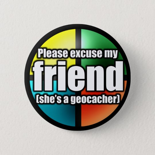 Excuse my friend button