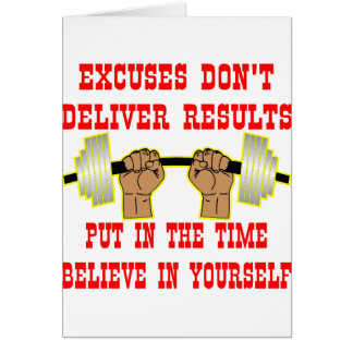 Excuses Don t Deliver Results Greeting Cards