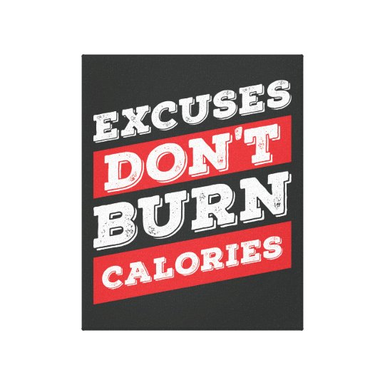 Excuses don't burn calories Inspirational Gym Canvas Print