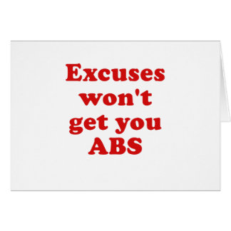 Excuses wont get you Abs Greeting Card