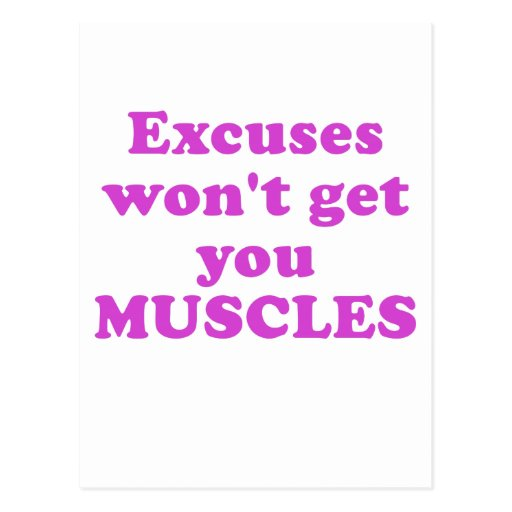 Excuses wont get you Muscles Post Cards