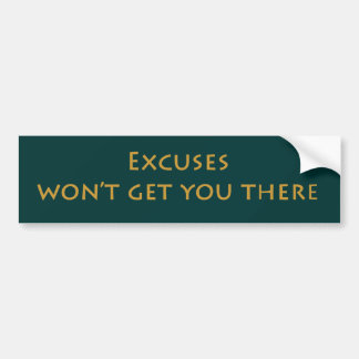 Excuses won't get you there bumper sticker