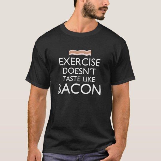 Exercise Doesn't Taste Like Bacon T-Shirt